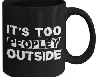 It's Too Peopley Outside Introvert Timid Coffee Mug