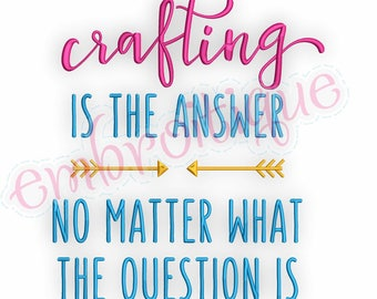 Crafting Is The Answer No Matter What The Question Is  -Instant Download Machine Embroidery Design