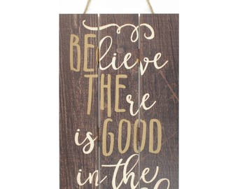 Believe There Is Good In The World Wooden Plank Sign 5x10