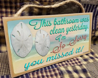 """This Bathroom Was Clean Yesterday I'm So Sorry You Missed It  5"""" x 10"""" Beach Ocean Sand Dollar SIGN Bath Wall Plaque"""
