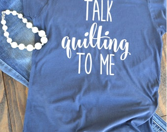 Talk quilting to me - Quilters shirt - Seamstress shirt - quilter - woman's graphic t-shirt - Quilter's gift