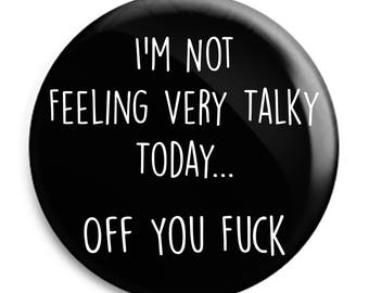 I'm Not Feeling Very Talky Today... Off You F**K Badge