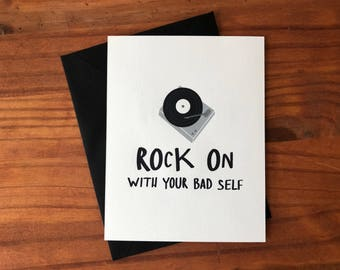 Greeting Card - Rock on with your Bad Self - humor, anniversary, congratulations, vinyl record