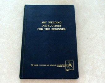 1973 Arc Welding Instructions for the Beginner, James Lincoln Arc Welding Foundation