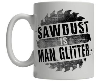 Sawdust Is Man Glitter Coffee Mug Funny Mens Tool Garage DIY Home Improvement Father's Day Dad Grandpa Uncle Humor Makes A Great Gift