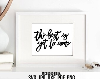The Best is Yet SVG, Best is Yet to Come, Handwritten, Silhouette SVG, Calligraphy Cut File, Clipart, SVG Cut File, Graphic Overlay