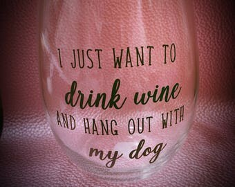 I just want to drink wine and hang out with my dog wine glass, dog lover, mans best friend, wine glass, witty wine glass,