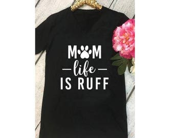 Mom Life is Ruff Tee- Cute Fur Mama Graphic Shirts- V Neck Shirt- Womens T-Shirt