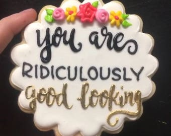 You are ridiculously good looking valentines cookies