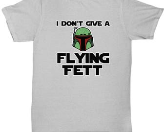 Don't Give a Flying Fett Boba Star Wars Funny Shirt Gift for Nerds Jedi