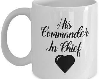 His Commander in Chief Mug Gift for Wife Girlfriend Couples His Hers Military Veterans Veteran Coffee Cup