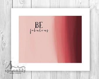 Be Fabulous Typography Art Print, Fabulous Wall Decor, Fabulous Inspirational Quote Poster - Digital watercolor - Fabulous Home Decor
