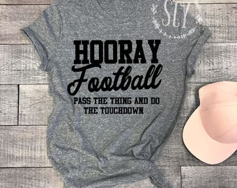 Hooray Football Throw The Thing Do The Touchdown - Funny Football TShirt - Football Tee - Football Season - Game Day Shirt