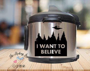 Instant pot Decal, I want to believe, UFO, Aliens,  instant pot sticker, vinyl decal,, pressure cooker