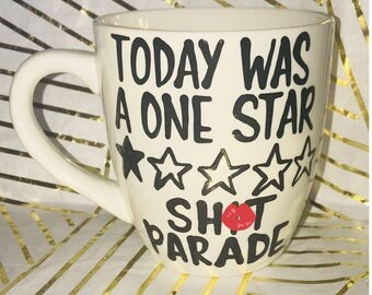 Mature Today was a one star Sh*t Parade coffee- funny coffee cup- hot mess- coffee mug humor- Mother's Day gift- Mother's Day mug-