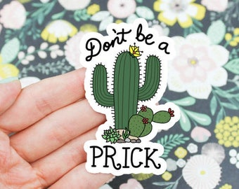 Moving SALE Funny Cactus Sticker, Cactus Stickers, Don't Be a Prick Sticker, Funny Vinyl Sticker, Outdoorsy Sticker, Cute Sticker,