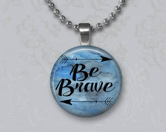 Be Brave Pendant or Key Chain