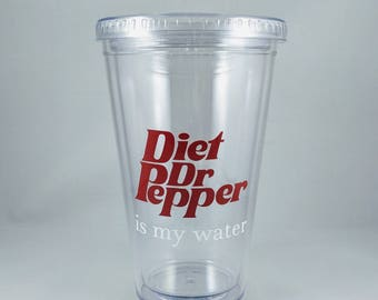 Diet Dr. Pepper is my water 16 or 24 ounce tumbler cup with straw