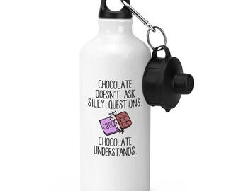 Chocolate Doesn't Ask Silly Questions Chocolate Understands Sports Bottle