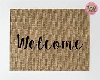 Welcome - BURLAP SIGN 5x7 8x10 - Rustic Vintage/Wedding Decor/Love House Sign