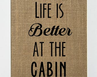 Life Is Better At The Cabin - BURLAP SIGN 5x7 8x10 - Rustic Vintage/Home Decor/Love House Sign