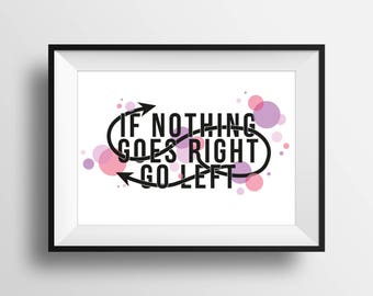 If Nothing Goes Right Go Left - Digital illustration print