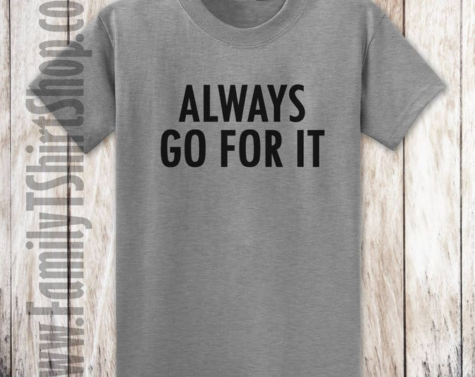 Always Go For It T-shirt