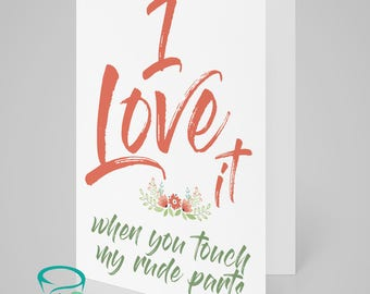 I Love It when you touch my rude parts! - Cheeky, adult themed valentines card. Love card