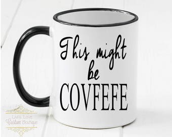 Covfefe Mug - This Might be Covfefe - Funny Coffee Mug - Dishwasher Safe - Microwave Safe - Funny Trump Mug - Gag Gift - Covfefe Coffee Mug