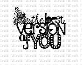 Bee the best version of you/svg/png/dxf cricut/silhouette cutting file/bee svg/insect svg/queen bee svg/best version of you svg/honey/HTV