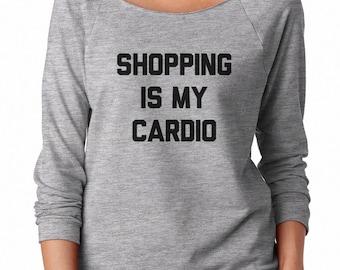 Shopping Is My Cardio Shirt Funny Women Shirt Quote Shirt Saying Shirt Tumblr Shirt Off Shoulder Sweatshirt Teen Sweatshirt Women Sweatshirt