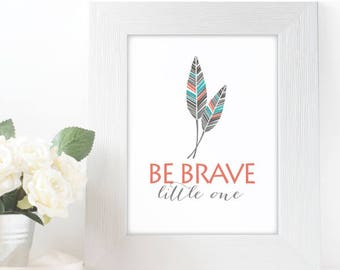 "FEATHERS, Be Brave Little One Poster,  5x7"" 8x10"" incld., DIGITAL PRINTABLE File, Modern colors and feather design, Kids Room Decor"