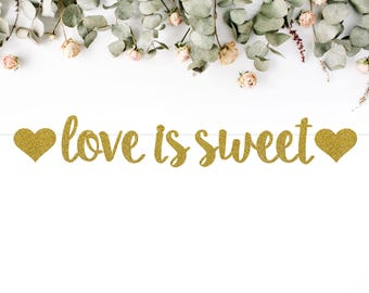 LOVE IS SWEET banner (S7) - glitter banners / wedding / bachelorette / engagement / bridal shower / photo backdrop / decor