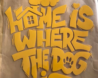 Home is where the dog is yellow heat transfer vinyl just press to apparel