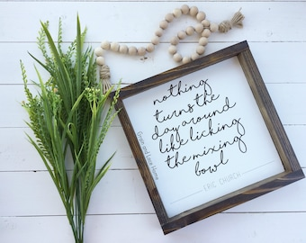 Eric Church Quote, Licking the Mixing Bowl, Bakery Sign, Framed Bakery Sign, Eric Church Lyrics, Eric Church Framed Sign, Mom's Kitchen