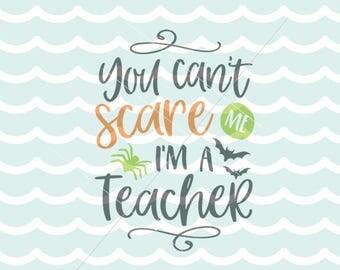 Halloween SVG for Teachers SVG Teacher SVG Cricut Explore and more. You Can't Scare Me Teacher Halloween School Teacher Quote