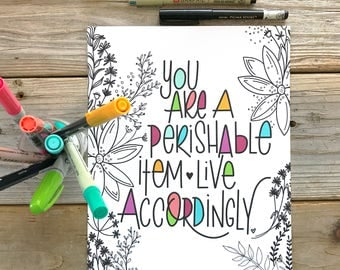 You Are Perishable, Quote, Hand Lettered, Hand Drawn, Encouragement,  Calligraphy Print, Floral Drawings