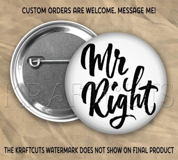 Mr Right #72 Pinback Flatback or Magnet