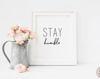 Stay Humble Print — Printable Wall Art Quote Black And White Print Minimalist Art Living Room Print Bedroom Print Digital INSTANT DOWNLOAD