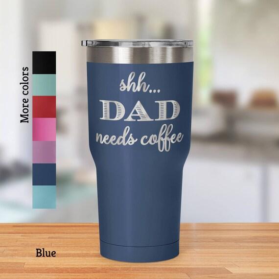 Travel Mug Shh Dad Needs Coffee Funny 30 oz Travel Mug Tumbler - Laser Etched Design