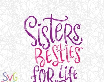 Sister SVG, Handlettered SVG Cutting File, Sisters Besties for Life, Digital Download Art, Cricut/Silhouette Compatible