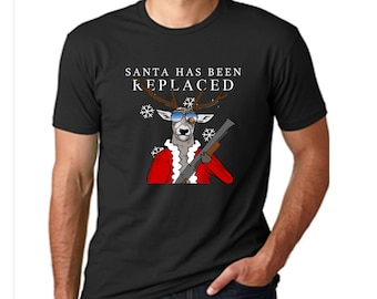 Christmas Shirt - Reindeer Shirt, Santa Shirt, Santa Has Been Replaced, Christmas Shirt