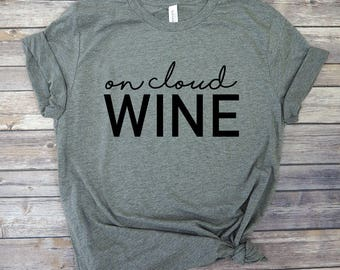 On Cloud Wine Shirt - Gift for Wine Lover - Funny Wine Tshirts for Women - Holiday Tee Shirts - Unisex T-Shirts - Wine Gifts for Women