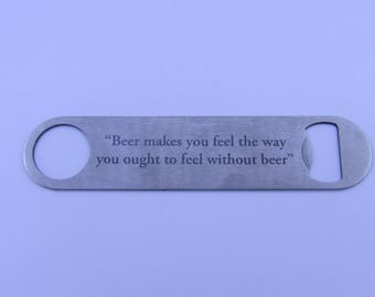 Laser Engraved Stainless Steel Bottle Opener / Bar Blade - Beer makes you feel the way you ought to feel without beer