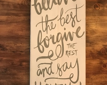 Believe The Best Forgive The Rest Sign
