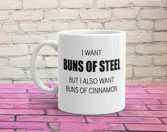 I Want Buns Of Steel But I Also Want Buns Of Cinnamon | Sarcastic Anti Diet Coffee Mug