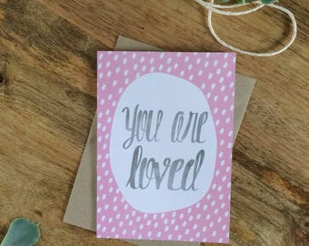 You Are Loved/greeting card/pink/love/family/daughter/mother/friend