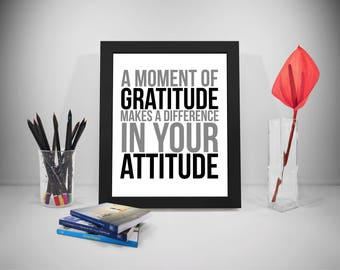 A Moment Of Gratitude Makes Different Quotes, Attitude Quotes, Gratitude Poster Art, Attitude Print, Gratitude Wall Art, Gratitude Print
