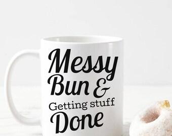 Coffee Mug Quote Messy Bun And Getting Stuff Done, Funny Coffee Mug Quote, Get Stuff Done Mug, Inspirational Coffee Mug, Mugs For Her