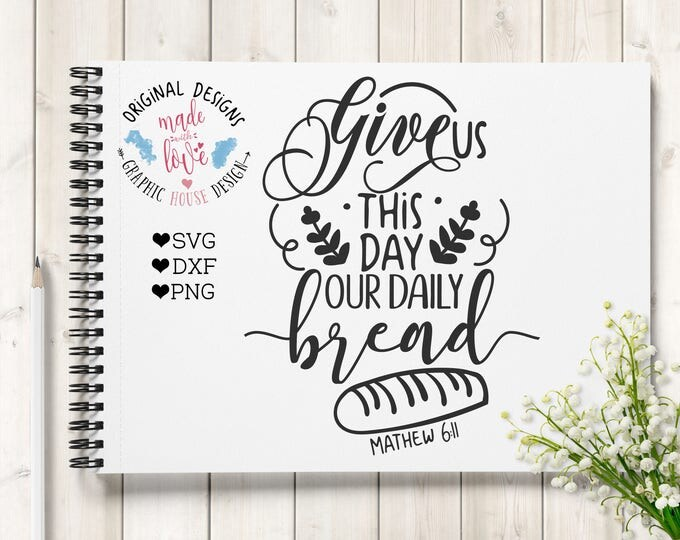 scripture svg, Give Us This Day Our Daily Bread svg, Blessings svg,  Matthew 6:11, Christian Bible, Thanksgiving svg, home svg, pray svg